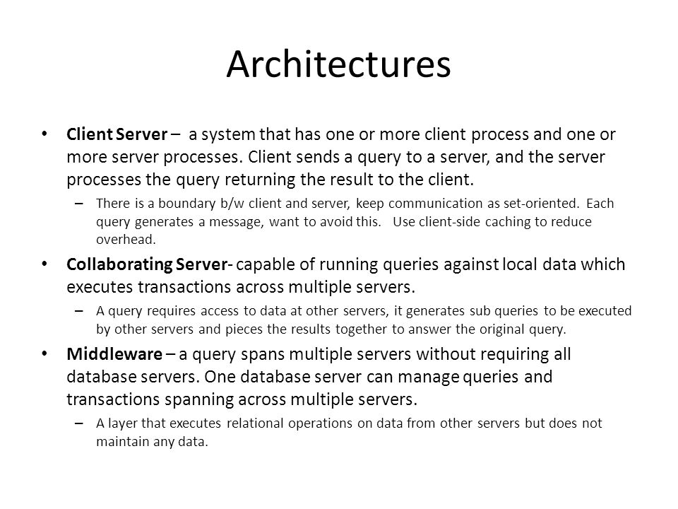 Architectures Client Server – a system that has one or more client process and one or more server processes.