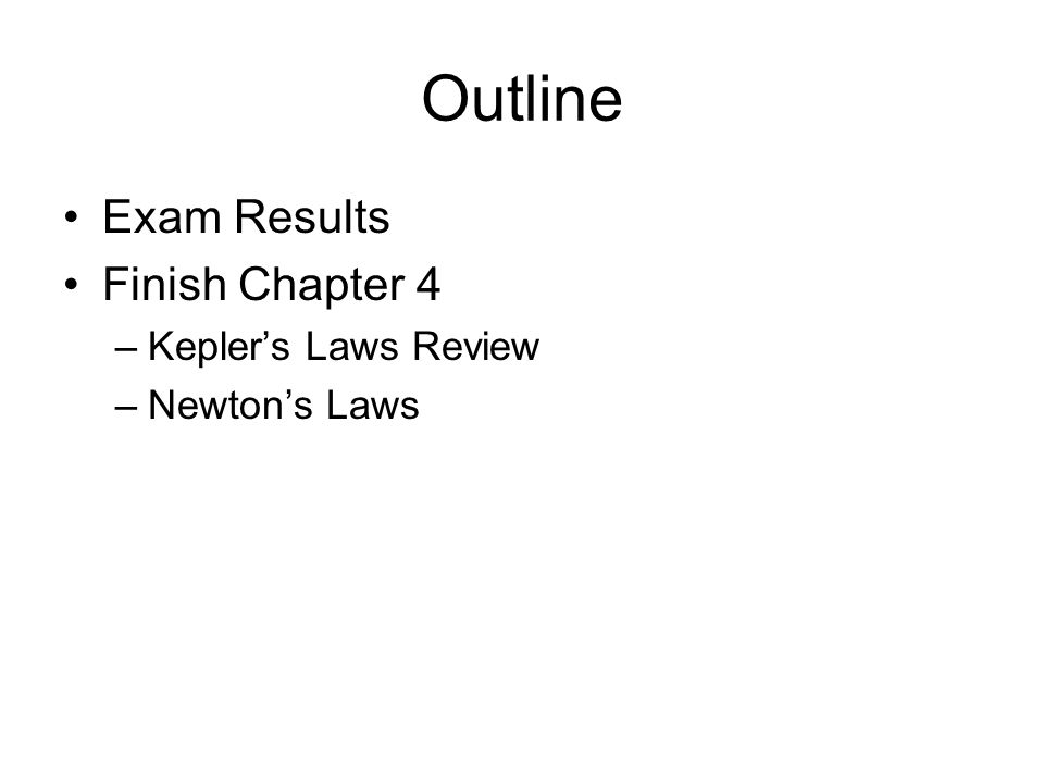 Outline Exam Results Finish Chapter 4 –Kepler's Laws Review –Newton's Laws