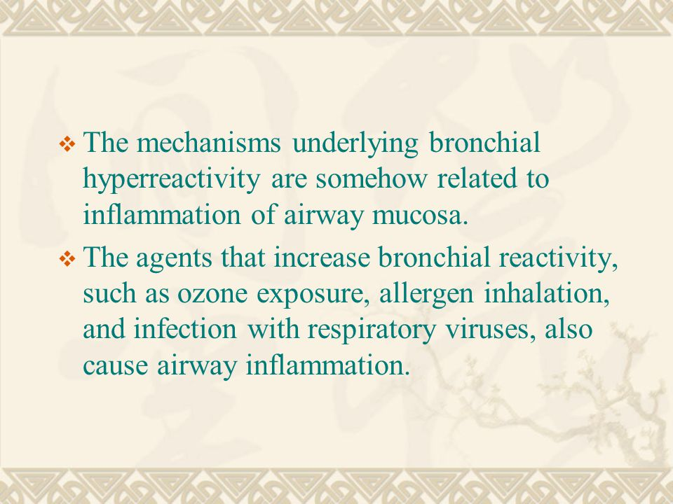  The mechanisms underlying bronchial hyperreactivity are somehow related to inflammation of airway mucosa.  The agents that increase bronchial react