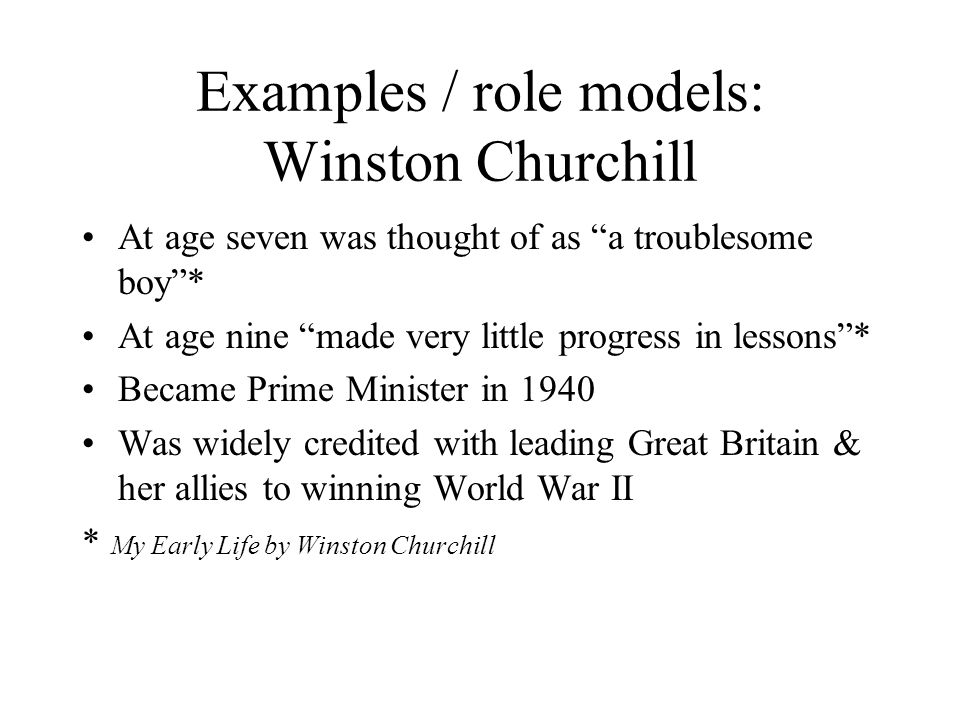 """Examples / role models: Albert Einstein Was slow in learning to talk and initially thought of as """"backward"""" Asked to leave school at 15 for being """"dis"""