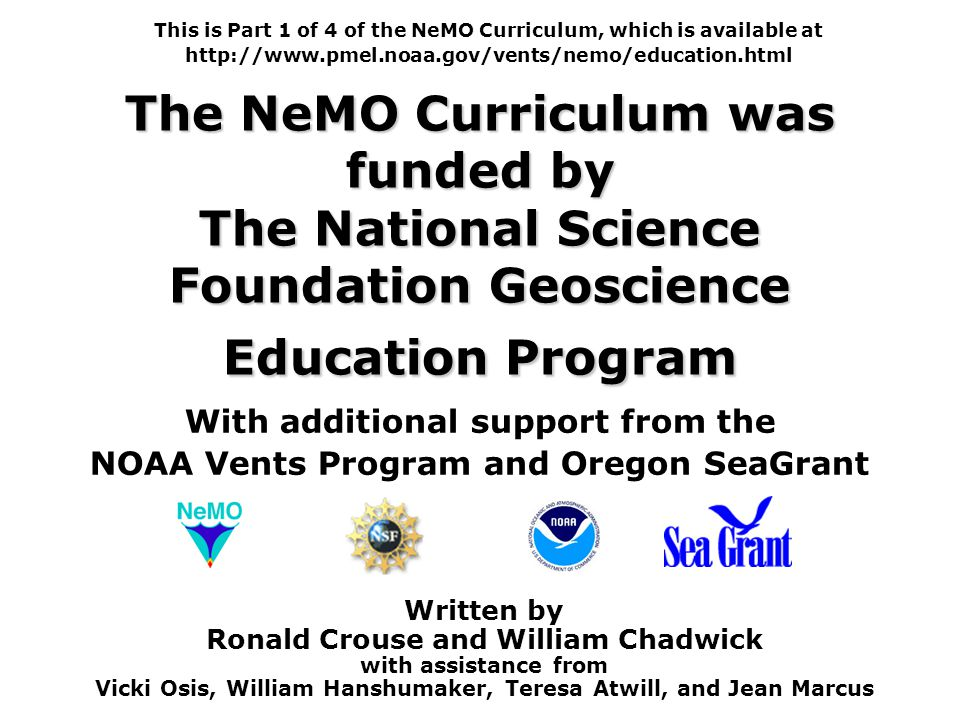 The NeMO Curriculum was funded by The National Science Foundation Geoscience Education Program With additional support from the NOAA Vents Program and