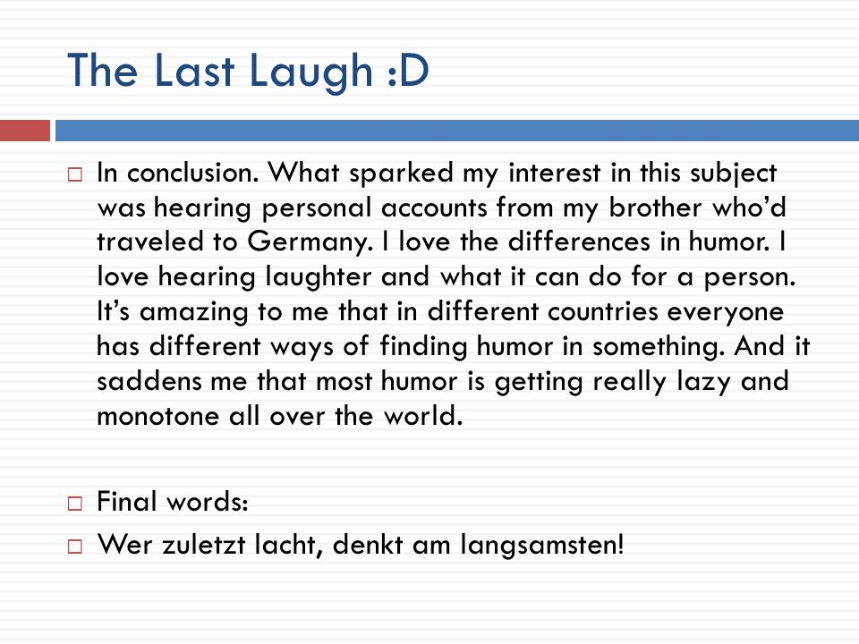 The Last Laugh :D  In conclusion.