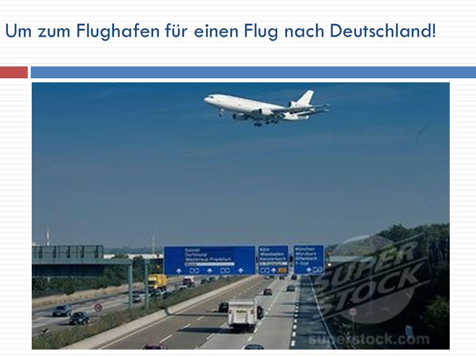Um zum Flughafen für einen Flug nach Deutschland!