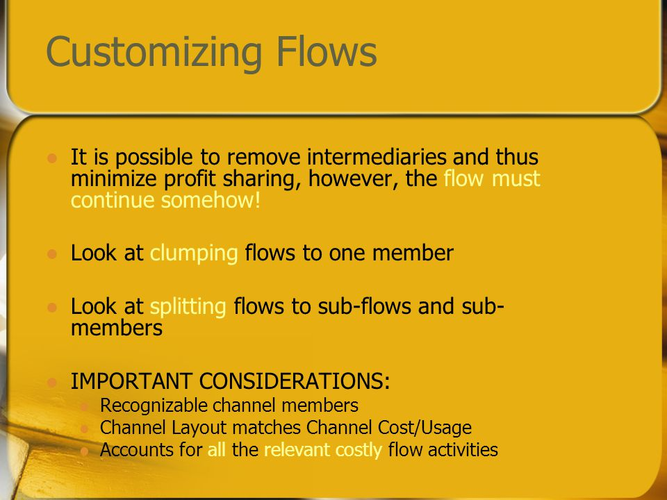 Customizing Flows It is possible to remove intermediaries and thus minimize profit sharing, however, the flow must continue somehow.