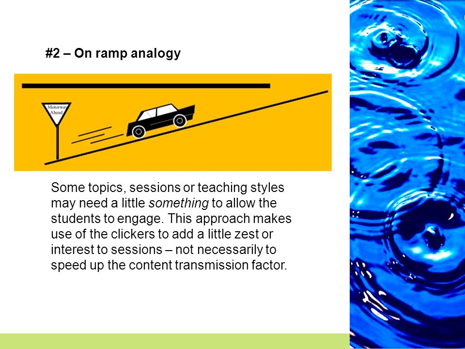 #2 – On ramp analogy Some topics, sessions or teaching styles may need a little something to allow the students to engage.