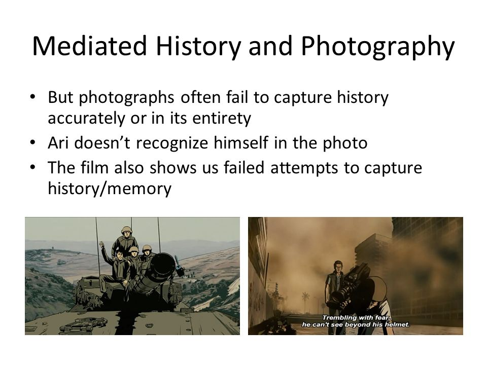 But photographs often fail to capture history accurately or in its entirety Ari doesn't recognize himself in the photo The film also shows us failed a
