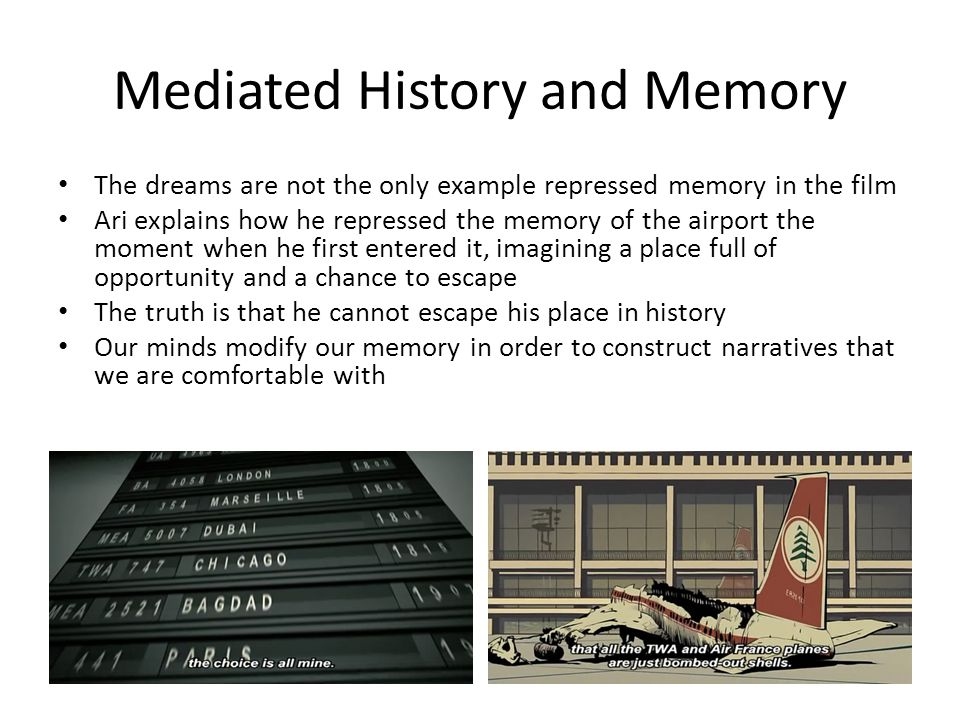 Mediated History and Memory The dreams are not the only example repressed memory in the film Ari explains how he repressed the memory of the airport t