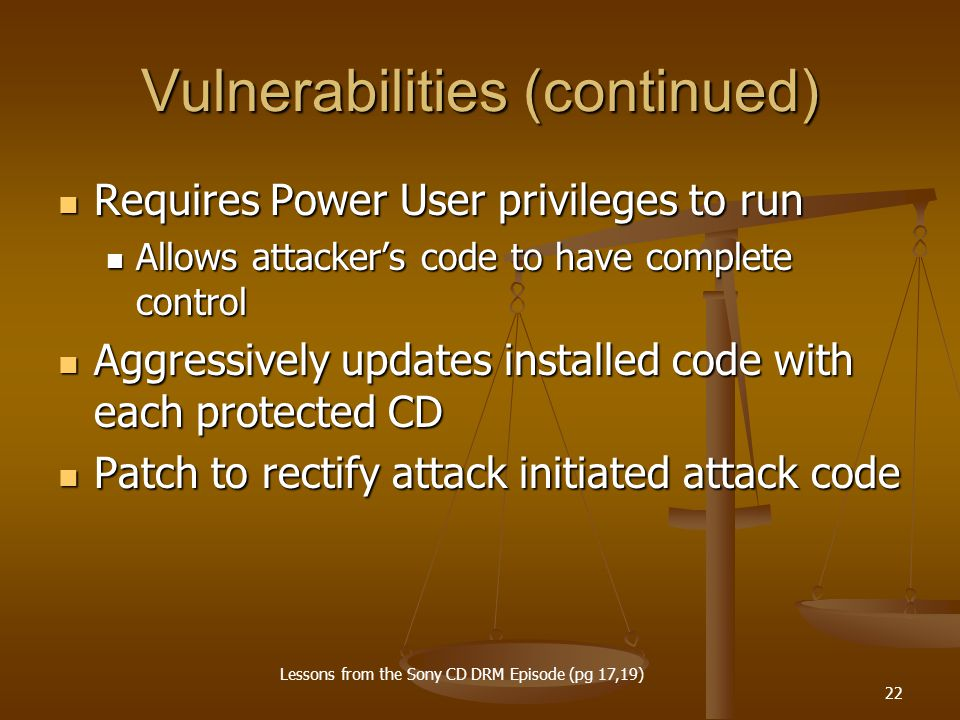 22 Vulnerabilities (continued) Requires Power User privileges to run Requires Power User privileges to run Allows attacker's code to have complete con
