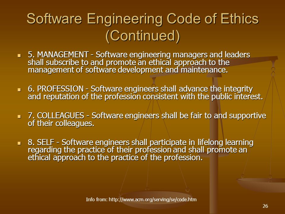 26 Software Engineering Code of Ethics (Continued) 5. MANAGEMENT - Software engineering managers and leaders shall subscribe to and promote an ethical