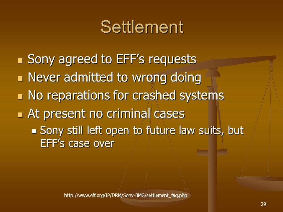 29 Settlement Sony agreed to EFF's requests Sony agreed to EFF's requests Never admitted to wrong doing Never admitted to wrong doing No reparations f
