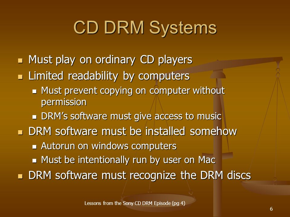 6 CD DRM Systems Must play on ordinary CD players Must play on ordinary CD players Limited readability by computers Limited readability by computers M