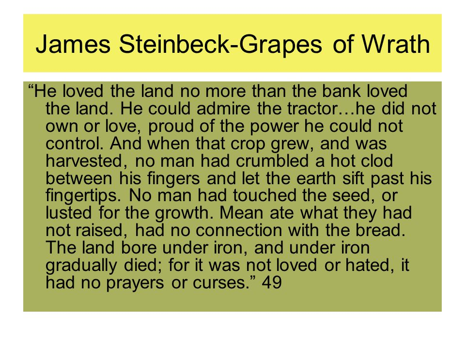 James Steinbeck-Grapes of Wrath He loved the land no more than the bank loved the land.