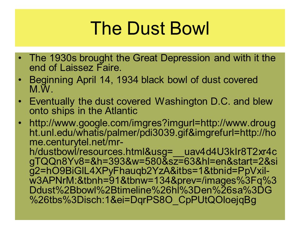 The Dust Bowl The 1930s brought the Great Depression and with it the end of Laissez Faire.