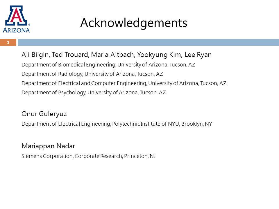 Acknowledgements 2 Ali Bilgin, Ted Trouard, Maria Altbach, Yookyung Kim, Lee Ryan Department of Biomedical Engineering, University of Arizona, Tucson,