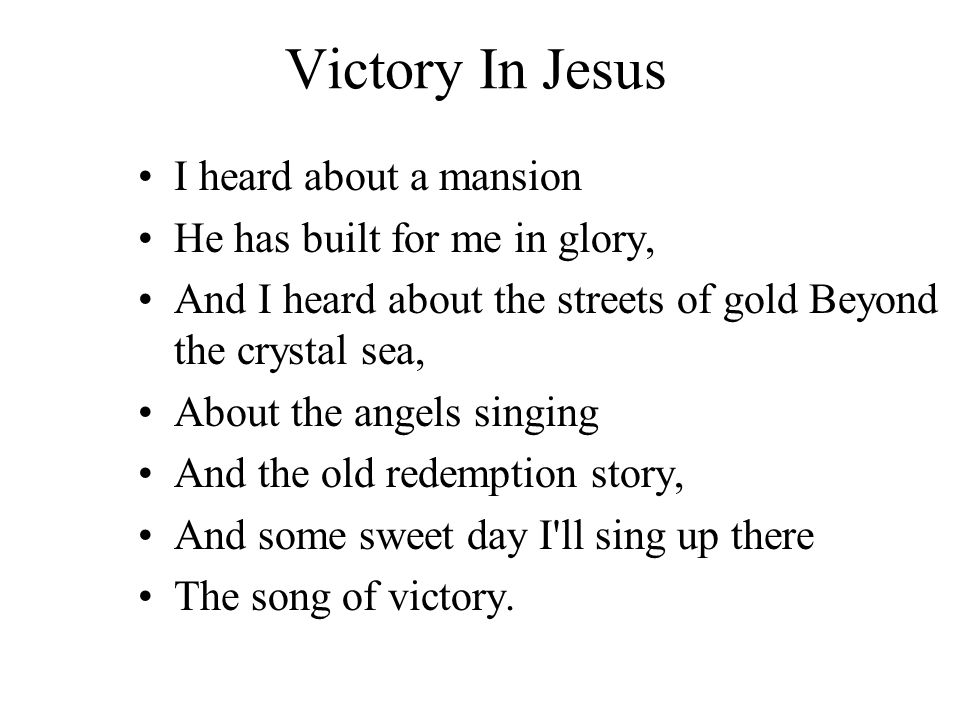Victory In Jesus I heard about a mansion He has built for me in glory, And I heard about the streets of gold Beyond the crystal sea, About the angels