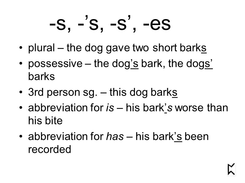 plural – the dog gave two short barks possessive – the dog's bark, the dogs' barks 3rd person sg.