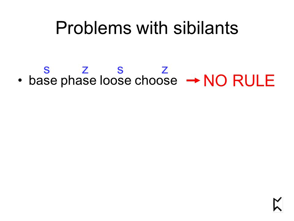 Problems with sibilants base phase loose choose NO RULE sz s z