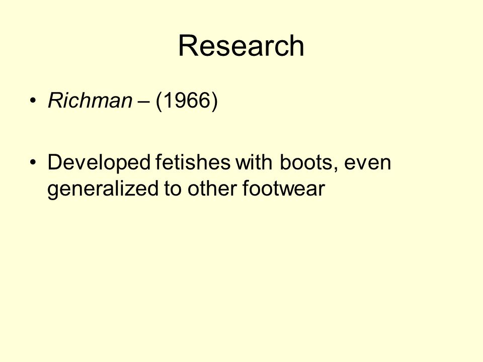 Research Richman – (1966) Developed fetishes with boots, even generalized to other footwear