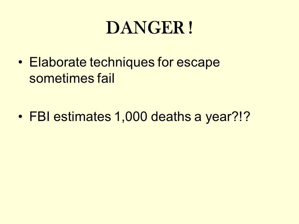 DANGER ! Elaborate techniques for escape sometimes fail FBI estimates 1,000 deaths a year !