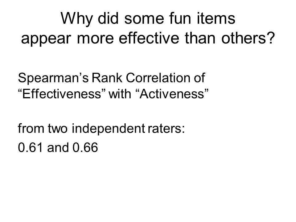 Why did some fun items appear more effective than others.