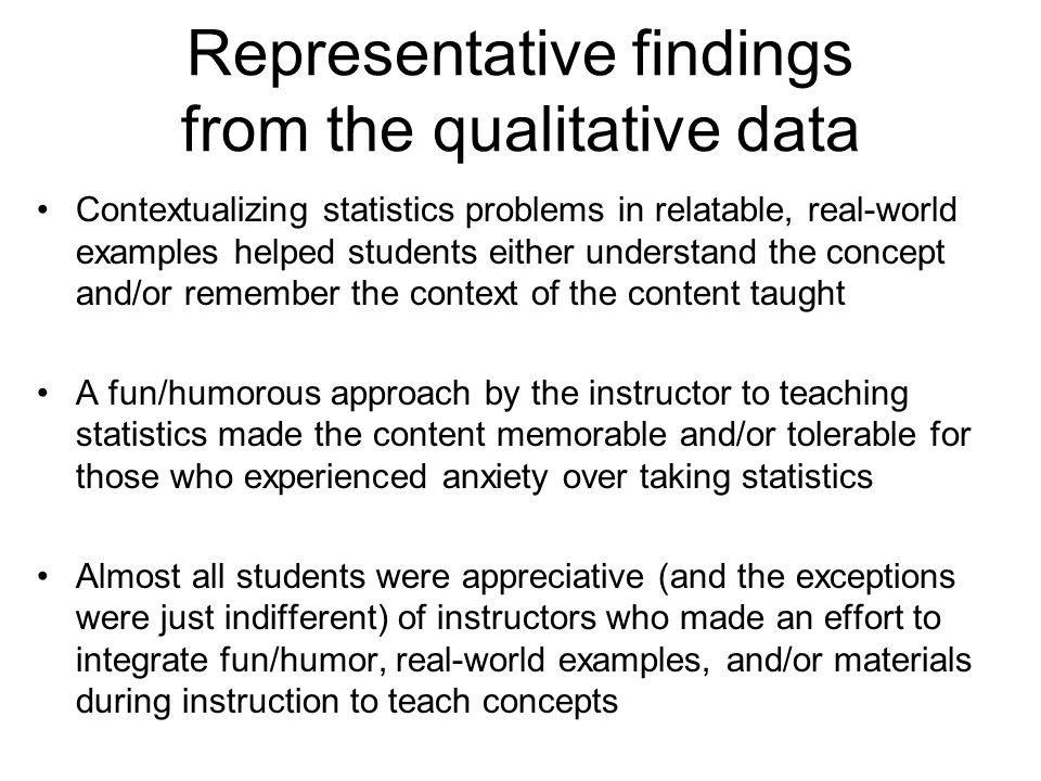 Representative findings from the qualitative data Contextualizing statistics problems in relatable, real-world examples helped students either underst