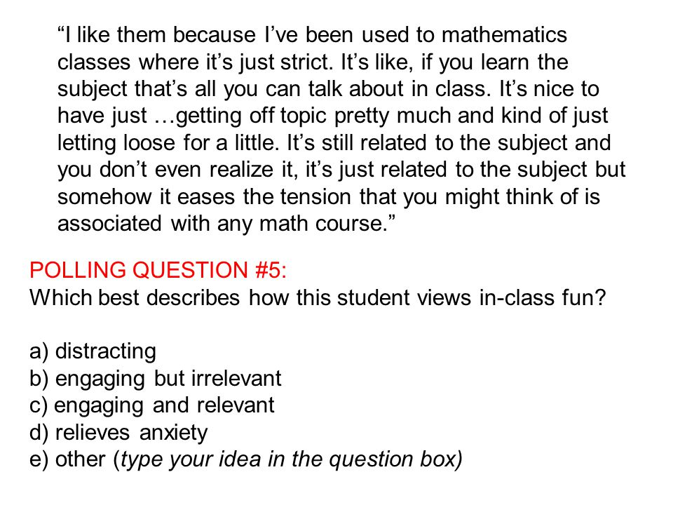 POLLING QUESTION #5: Which best describes how this student views in-class fun? a) distracting b) engaging but irrelevant c) engaging and relevant d) r