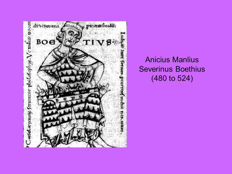 Anicius Manlius Severinus Boethius (480 to 524)