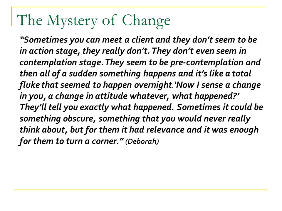 """""""Sometimes you can meet a client and they don't seem to be in action stage, they really don't. They don't even seem in contemplation stage. They seem"""