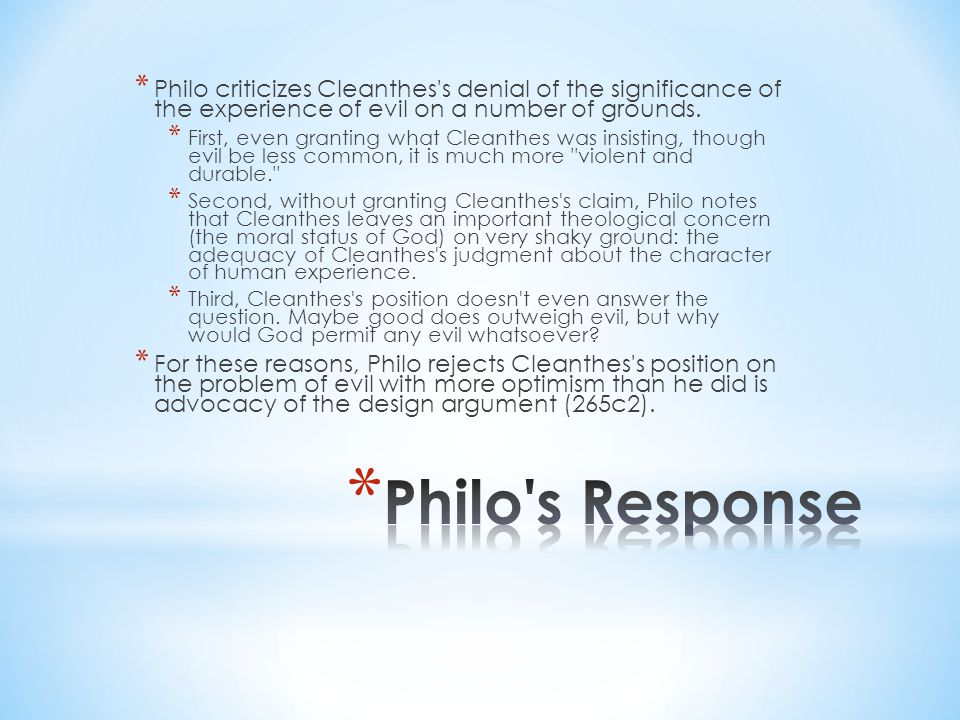 * Philo criticizes Cleanthes s denial of the significance of the experience of evil on a number of grounds.