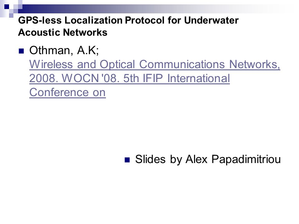 GPS-less Localization Protocol for Underwater Acoustic Networks Othman, A.K; Wireless and Optical Communications Networks, 2008. WOCN '08. 5th IFIP In