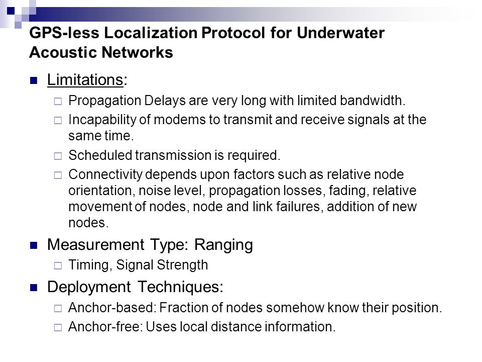 GPS-less Localization Protocol for Underwater Acoustic Networks Limitations:  Propagation Delays are very long with limited bandwidth.  Incapability