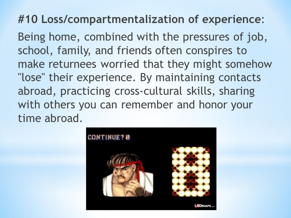 #10 Loss/compartmentalization of experience: Being home, combined with the pressures of job, school, family, and friends often conspires to make retur