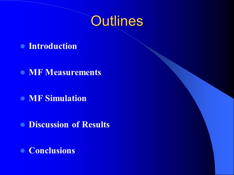 Outlines Introduction MF Measurements MF Simulation Discussion of Results Conclusions