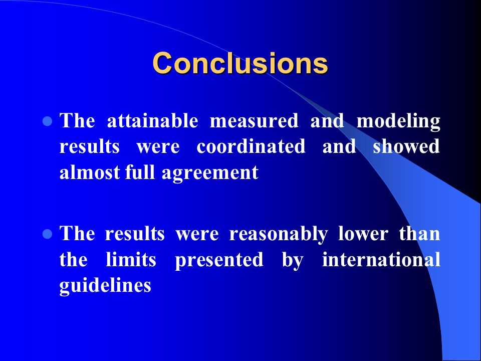Conclusions The attainable measured and modeling results were coordinated and showed almost full agreement The results were reasonably lower than the limits presented by international guidelines