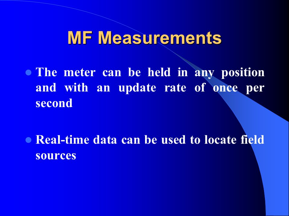 MF Measurements The meter can be held in any position and with an update rate of once per second Real-time data can be used to locate field sources