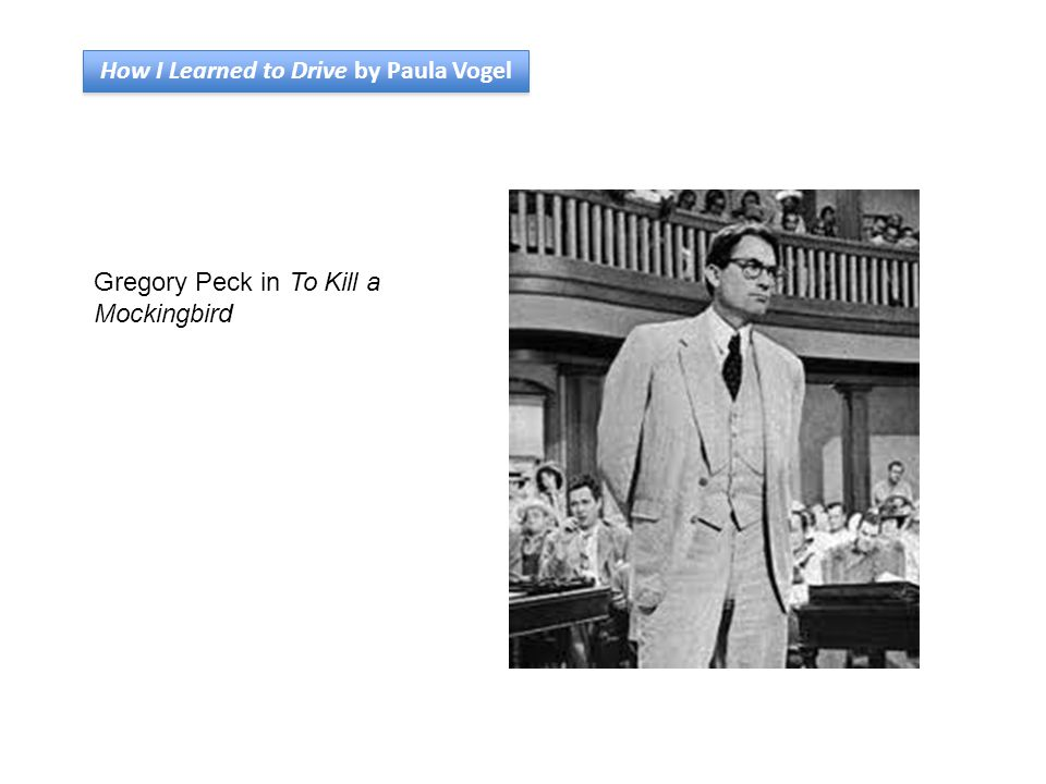 How I Learned to Drive by Paula Vogel Gregory Peck in To Kill a Mockingbird