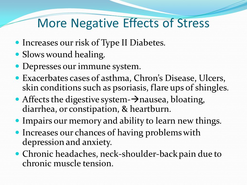 More Negative Effects of Stress Increases our risk of Type II Diabetes.