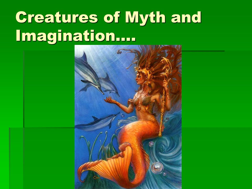 Creatures of Myth and Imagination….