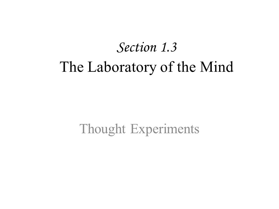 Section 1.3 The Laboratory of the Mind Thought Experiments