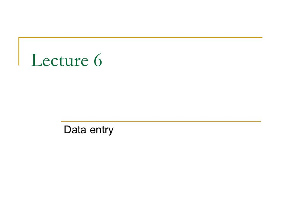 Lecture 6 Data entry