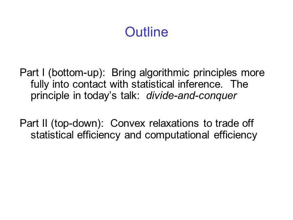 Outline Part I (bottom-up): Bring algorithmic principles more fully into contact with statistical inference.