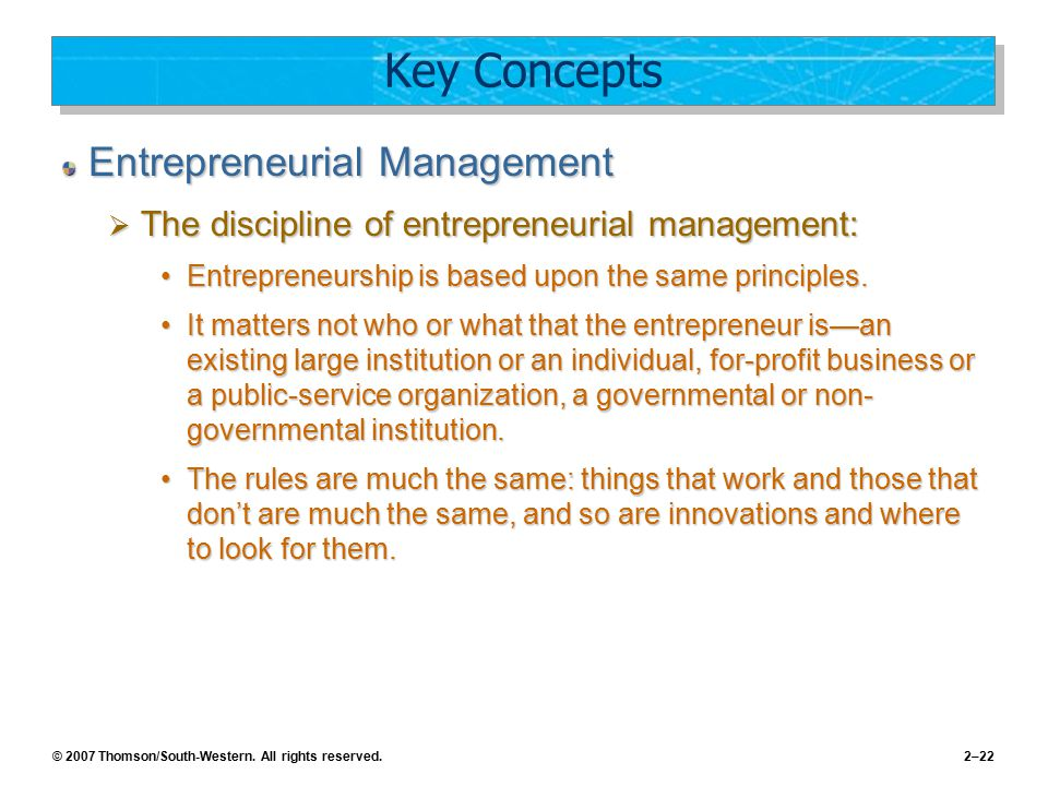 © 2007 Thomson/South-Western. All rights reserved.2–22 Key Concepts Entrepreneurial Management  The discipline of entrepreneurial management: Entrepr