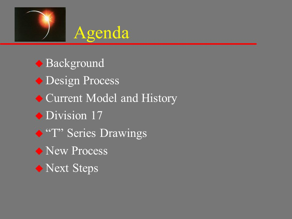 Agenda u Background u Design Process u Current Model and History u Division 17 u T Series Drawings u New Process u Next Steps