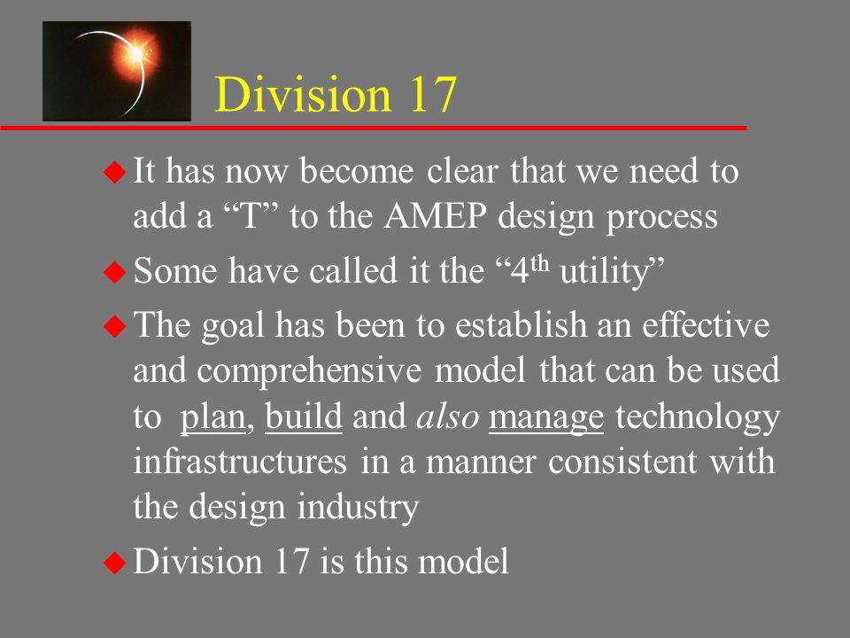 "Division 17 u It has now become clear that we need to add a ""T"" to the AMEP design process u Some have called it the ""4 th utility"" u The goal has bee"