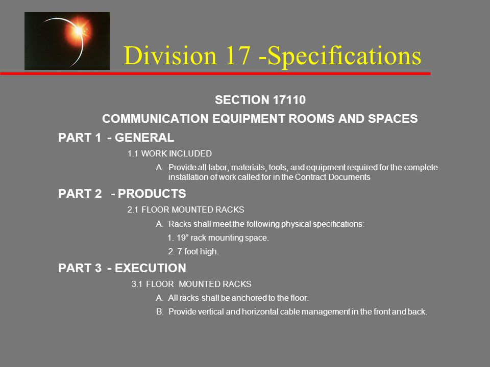 Division 17 -Specifications SECTION 17110 COMMUNICATION EQUIPMENT ROOMS AND SPACES PART 1- GENERAL 1.1 WORK INCLUDED A.Provide all labor, materials, t