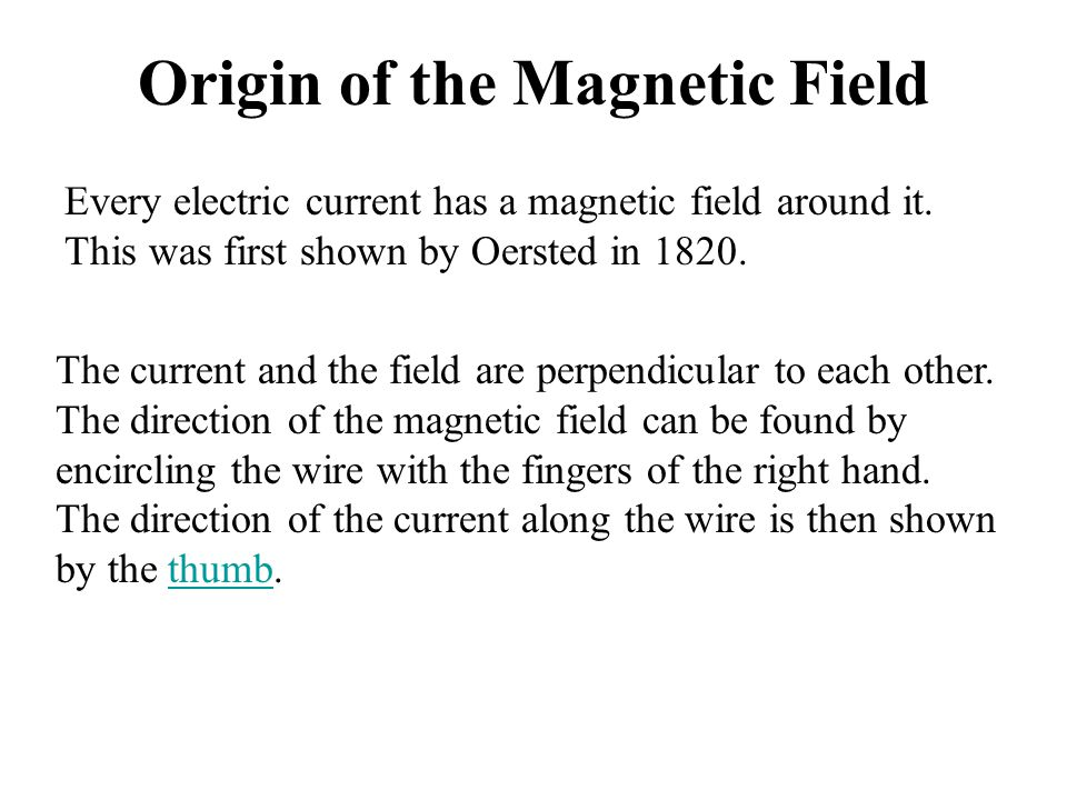Origin of the Magnetic Field Every electric current has a magnetic field around it.