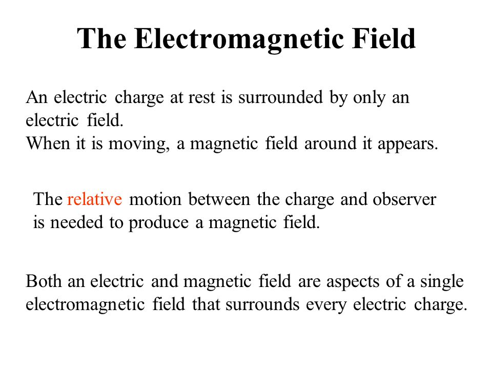 The Electromagnetic Field An electric charge at rest is surrounded by only an electric field.