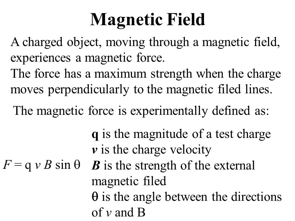 Magnetic Field A charged object, moving through a magnetic field, experiences a magnetic force.