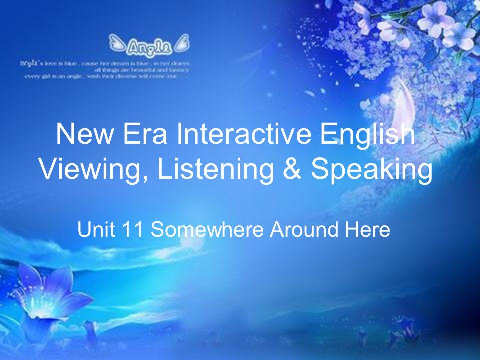 New Era Interactive English Viewing, Listening & Speaking Unit 11 Somewhere Around Here