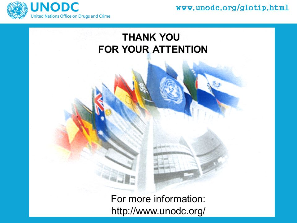 For more information: http://www.unodc.org/ THANK YOU FOR YOUR ATTENTION